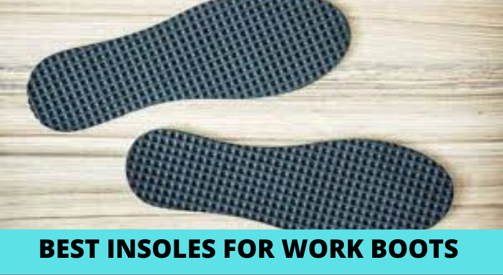 Best Insoles for Work Boots Reviews